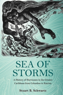 Sea of Storms : A History of Hurricanes in the Greater Caribbean from Columbus to Katrina, Paperback Book