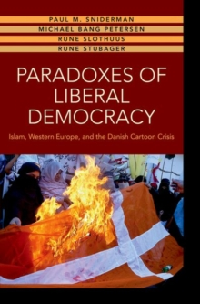 Paradoxes of Liberal Democracy : Islam, Western Europe, and the Danish Cartoon Crisis, Paperback / softback Book