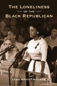 The Loneliness of the Black Republican : Pragmatic Politics and the Pursuit of Power, Paperback Book