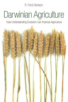 Darwinian Agriculture : How Understanding Evolution Can Improve Agriculture, Paperback Book