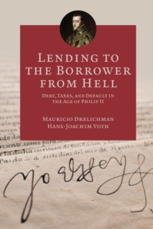 Lending to the Borrower from Hell : Debt, Taxes, and Default in the Age of Philip II, Paperback Book