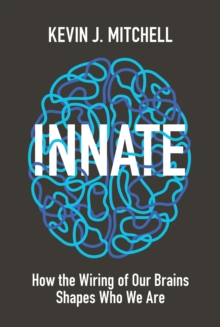 Innate : How the Wiring of Our Brains Shapes Who We Are, Hardback Book