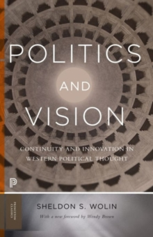 Politics and Vision : Continuity and Innovation in Western Political Thought - Expanded Edition, Paperback Book