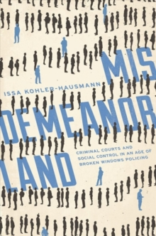Misdemeanorland : Criminal Courts and Social Control in an Age of Broken Windows Policing, Hardback Book