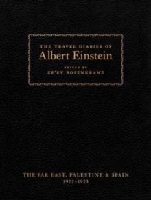 The Travel Diaries of Albert Einstein : The Far East, Palestine, and Spain, 1922 - 1923, Hardback Book