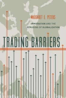Trading Barriers : Immigration and the Remaking of Globalization, Paperback Book