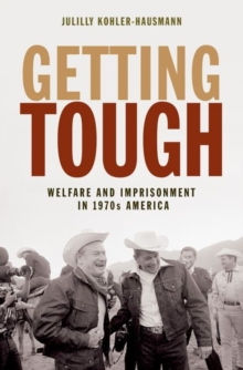 Getting Tough : Welfare and Imprisonment in 1970s America, Hardback Book