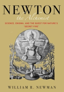 "Newton the Alchemist : Science, Enigma, and the Quest for Nature's ""Secret Fire"", Hardback Book"