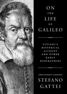 On the Life of Galileo : Viviani's Historical Account and Other Early Biographies, Hardback Book
