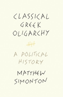 Classical Greek Oligarchy : A Political History, Hardback Book