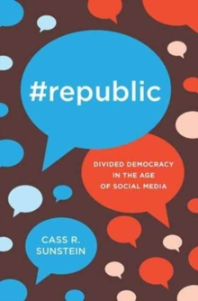#Republic : Divided Democracy in the Age of Social Media, Hardback Book
