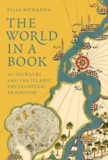 The World in a Book : Al-Nuwayri and the Islamic Encyclopedic Tradition, Hardback Book