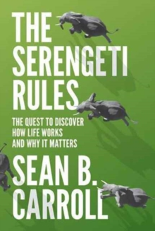 The Serengeti Rules : The Quest to Discover How Life Works and Why It Matters - With a new Q&A with the author, Paperback / softback Book