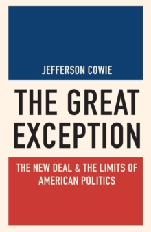 The Great Exception : The New Deal and the Limits of American Politics, Paperback Book