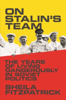 On Stalin's Team : The Years of Living Dangerously in Soviet Politics, Paperback Book