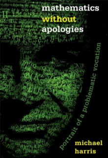 Mathematics without Apologies : Portrait of a Problematic Vocation, Paperback Book