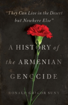 """They Can Live in the Desert but Nowhere Else"" : A History of the Armenian Genocide, Paperback / softback Book"
