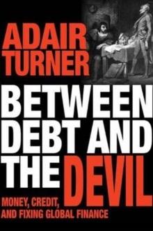 Between Debt and the Devil : Money, Credit, and Fixing Global Finance, Paperback Book