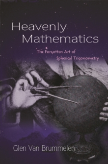 Heavenly Mathematics : The Forgotten Art of Spherical Trigonometry, Paperback / softback Book