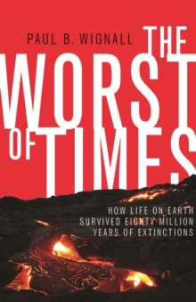 The Worst of Times : How Life on Earth Survived Eighty Million Years of Extinctions, Paperback / softback Book