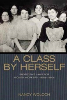 A Class by Herself : Protective Laws for Women Workers, 1890s-1990s, Paperback Book