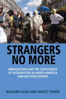 Strangers No More : Immigration and the Challenges of Integration in North America and Western Europe, Paperback Book