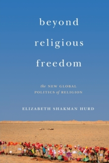 Beyond Religious Freedom : The New Global Politics of Religion, Paperback / softback Book
