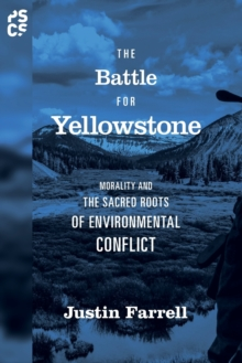 The Battle for Yellowstone : Morality and the Sacred Roots of Environmental Conflict, Paperback / softback Book