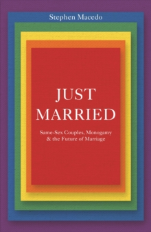 Just Married : Same-Sex Couples, Monogamy, and the Future of Marriage, Paperback Book