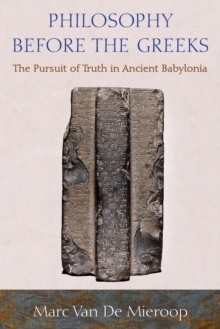 Philosophy before the Greeks : The Pursuit of Truth in Ancient Babylonia, Paperback / softback Book