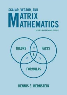 Scalar, Vector, and Matrix Mathematics : Theory, Facts, and Formulas, Paperback Book