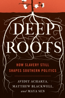 Deep Roots : How Slavery Still Shapes Southern Politics, Hardback Book