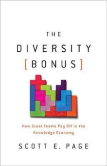 The Diversity Bonus : How Great Teams Pay Off in the Knowledge Economy, Hardback Book