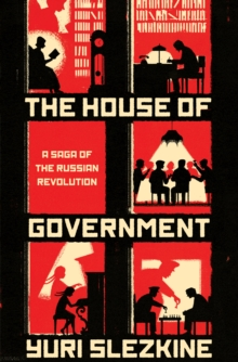 The House of Government : A Saga of the Russian Revolution, Hardback Book
