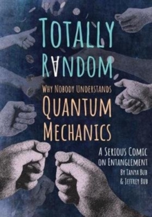 Totally Random : Why Nobody Understands Quantum Mechanics (A Serious Comic on Entanglement), Paperback / softback Book