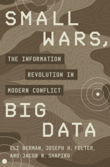 Small Wars, Big Data : The Information Revolution in Modern Conflict, Hardback Book