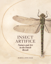Insect Artifice : Nature and Art in the Dutch Revolt, Hardback Book
