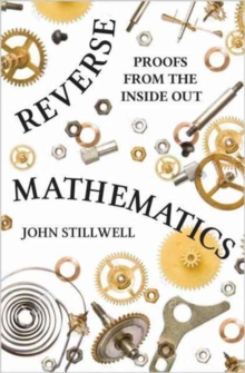 Reverse Mathematics : Proofs from the Inside Out, Hardback Book