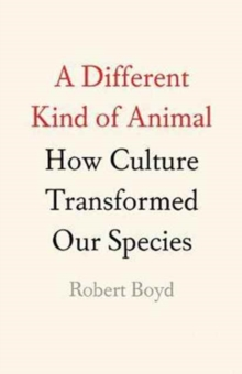 A Different Kind of Animal: How Culture Transformed Our Species, Hardback Book