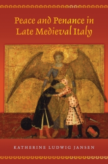 Peace and Penance in Late Medieval Italy, Hardback Book