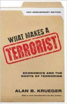 What Makes a Terrorist : Economics and the Roots of Terrorism, Hardback Book