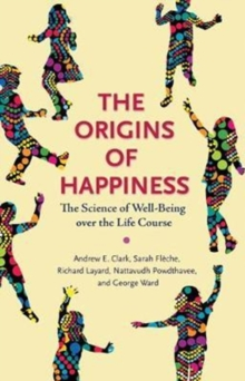 The Origins of Happiness : The Science of Well-Being over the Life Course, Hardback Book