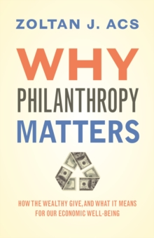 Why Philanthropy Matters : How the Wealthy Give, and What It Means for Our Economic Well-Being, Paperback Book