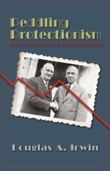 Peddling Protectionism : Smoot-Hawley and the Great Depression, Paperback / softback Book