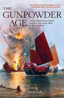 The Gunpowder Age : China, Military Innovation, and the Rise of the West in World History, Paperback Book