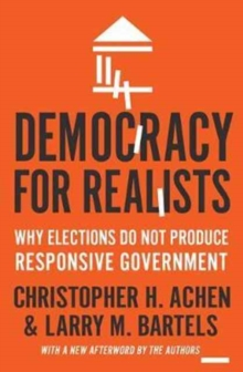 Democracy for Realists : Why Elections Do Not Produce Responsive Government, Paperback Book