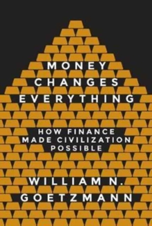 Money Changes Everything : How Finance Made Civilization Possible, Paperback / softback Book
