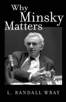 Why Minsky Matters : An Introduction to the Work of a Maverick Economist, Paperback Book