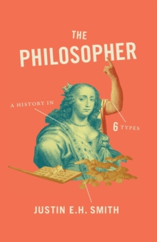 The Philosopher : A History in Six Types, Paperback Book