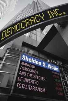 Democracy Incorporated : Managed Democracy and the Specter of Inverted Totalitarianism - New Edition, Paperback Book
